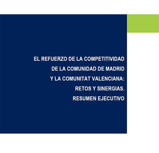 Resumen Ejecutivo ``El refuerzo de la competitividad de la Comunidad de Madrid y la Comunitat Valenciana: Retos y Sinergias``