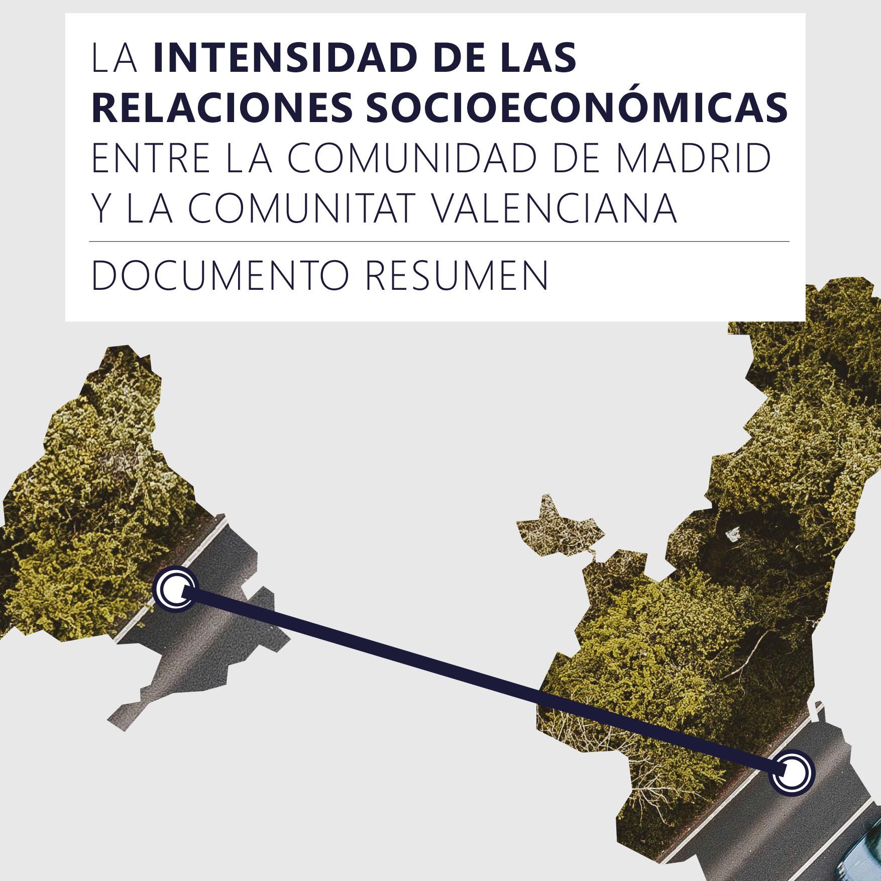 RESUMEN EJECUTIVO ESTUDIO ``LA INTENSIDAD DE LAS RELACIONES SOCIOECONÓMICAS ENTRE LA COMUNIDAD DE MADRID Y LA COMUNITAT VALENCIANA``